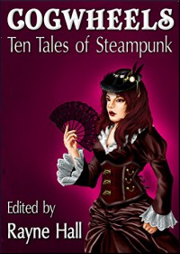 Cogwheels: Ten Tales of Steampunk (Ten Tales Fantasy and Horror Stories Book 10) - Rayne Hall, Jonathan Broughton, Joanne Anderton, Day Al-Mohamed, Kevin O. McLaughlin, April Grey, Nied Darnell, Mark Cassell, Bob Brown, Liv Rancourt