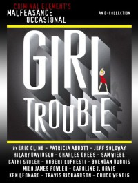 The Malfeasance Occasional: Girl Trouble (a CriminalElement.com original collection) - Various, Clare Toohey