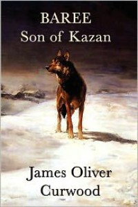 Baree, Son of Kazan - James Oliver Curwood