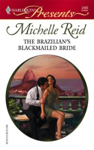 The Brazilian's Blackmailed Bride (Harlequin Presents) - Michelle Reid