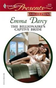 The Billionaire's Captive Bride - Emma Darcy