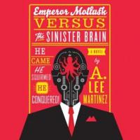 Emperor Mollusk versus The Sinister Brain - A. Lee Martinez, Scott Aiello