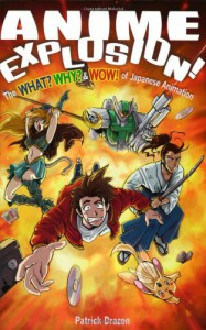 Anime Explosion! The What? Why? and Wow! of Japanese Animation - Patrick Drazen