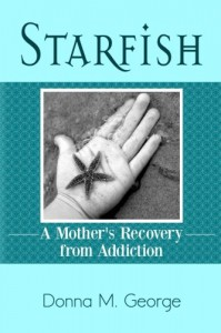 Starfish: A Mother's Recovery from Addiction - Donna M. George