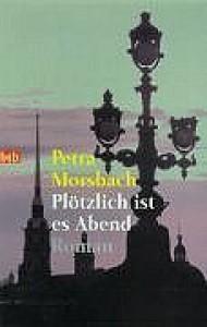 Plötzlich ist es Abend - Petra Morsbach