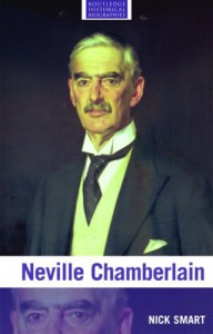 Neville Chamberlain (Routledge Historical Biographies) - Nick Smart