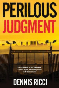 Perilous Judgment: A Real Justice Thriller - Dennis Ricci, Malcolm Hillgartner
