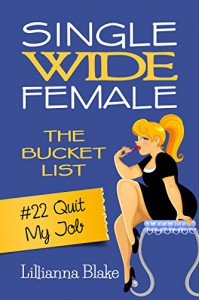 #22 Quit My Job (Single Wide Female: The Bucket List) - Lillianna Blake, P. Seymour
