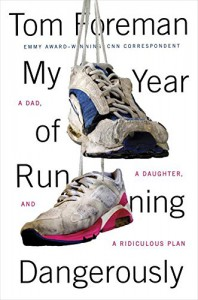 My Year of Running Dangerously: A Dad, a Daughter, and a Ridiculous Plan - Tom Foreman