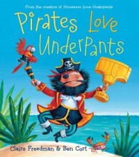 Pirates Love Underpants - Claire Freedman, Ben Cort