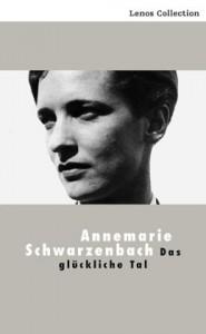 Das glückliche Tal - Annemarie Schwarzenbach, Eugen Früh