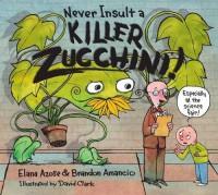 Never Insult a Killer Zucchini - Elana Azose, Brandon Amancio, David Clark