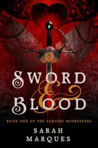 Sword & Blood: The Vampire Musketeers - Sarah Marqués