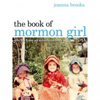 The Book of Mormon Girl: Stories from an American Faith - Joanna Brooks