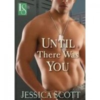 Until There Was You (Coming Home, #2) - Jessica Scott