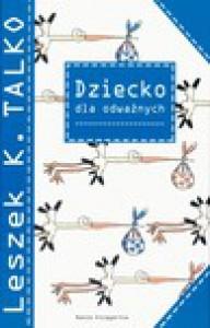 Dziecko dla odważnych - Leszek K. Talko