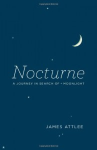 Nocturne: A Journey in Search of Moonlight - James Attlee