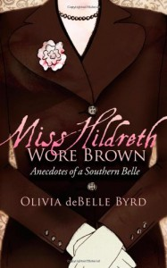 Miss Hildreth Wore Brown:  Anecdotes of a Southern Belle - Olivia deBelle Byrd