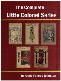 The Complete Little Colonel Series by Annie Fellows Johnston - Annie Fellows Johnston