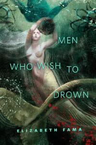 Men Who Wish to Drown - Elizabeth Fama