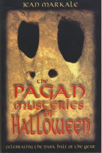 The Pagan Mysteries of Halloween: Celebrating the Dark Half of the Year - Jean Markale