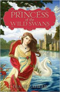 Princess of the Wild Swans - Diane Zahler, Yvonne Gilbert