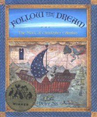 Follow the Dream: The Story of Christopher Columbus - Peter Sís