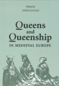 Queens and Queenship in Medieval Europe: Proceedings of a Conference Held at King's College London April 1995 - Anne J. Duggan