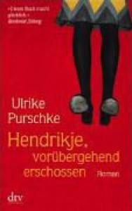 Hendrikje, vorübergehend erschossen - Ulrike Purschke
