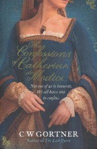 The Confessions of Catherine De Medici - C.W. Gortner