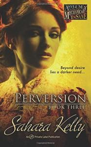Perversion (Asylum for the Mechanically Insane) (Volume 3) - Sahara Kelly