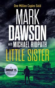 Little Sister: A Group Fifteen Novella (Group Fifteen Files Book 3) - Mark  Dawson, Michael Ridpath