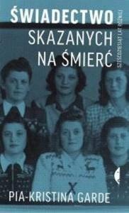 Świadectwo skazanych na śmierć. Sześćdziesiąt lat później - Pia-Kristina Garde