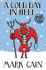 A Cold Day In Hell: Circles In Hell, Book Two - Mark Cain