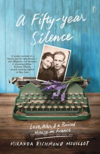 A Fifty-Year Silence: Love, War and a Ruined House in France - Miranda Richmond Mouillot