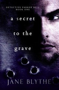 A Secret to the Grave (Detective Parker Bell Book 1) - Jane Blythe