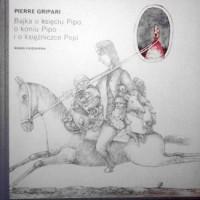 Bajka o księciu Pipo, o koniu Pipo i o księżniczce Popi - Pierre Gripari
