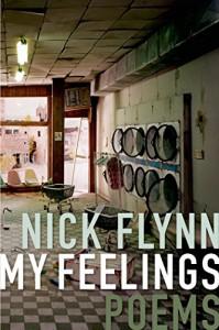 My Feelings: Poems - Nick Flynn