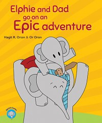 Elphie and Dad go on an Epic adventure (Elphie's books Book 1) - Hagit R. Oron, Or Oron