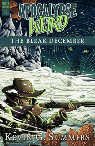 Apocalypse Weird: The Bleak December (Winter Wasteland Book 1) - Kevin G. Summers, Ellen Campbell, Michael Corley
