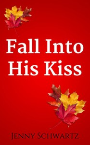 Fall Into His Kiss (Texas Kisses Book 5) - Jenny Schwartz