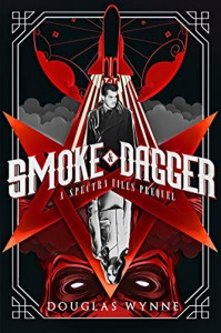 Smoke and Dagger: A SPECTRA Files Prequel - Douglas Wynne, Thomas Fitzsimmons