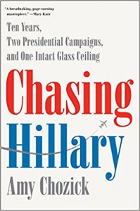 Chasing Hillary: Ten Years, Two Presidential Campaigns, and One Intact Glass Ceiling - Matthew Chozick