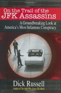 On the Trail of the JFK Assassins: A Groundbreaking Look at America's Most Infamous Conspiracy - Dick Russell