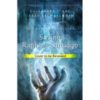 Saving Raphael Santiago - Sarah Rees Brennan, Cassandra Clare