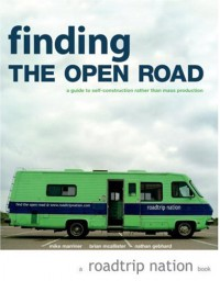 Finding the Open Road: A Guide to Self-Construction Rather than Mass Production (Roadtrip Nation) - Mike Marriner, Nathan Gebhard
