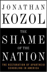 The Shame of the Nation: The Restoration of Apartheid Schooling in America - Jonathan Kozol