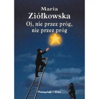 Oj, nie przez próg, nie przez próg - Maria Ziółkowska