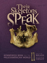 Their Skeletons Speak: Kennewick Man and the Paleoamerican World (Exceptional Social Studies Titles for Intermediate Grades) (Exceptional Social Studies Title for Intermediate Grades) - Sally M. Walker, Douglas W. Owsley