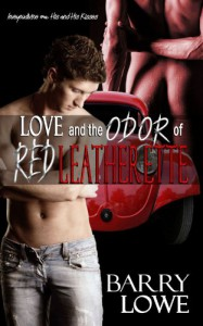 Love and the Odor of Red Leatherette - Barry Lowe